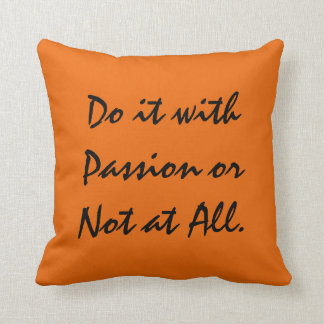 Do it with Passion or Not at All. Pillow