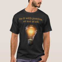 Do it with passion, or not at all ،Sayings T-Shirt