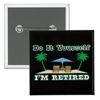 Do It Yourself....I'm Retired 2 Inch Square Button