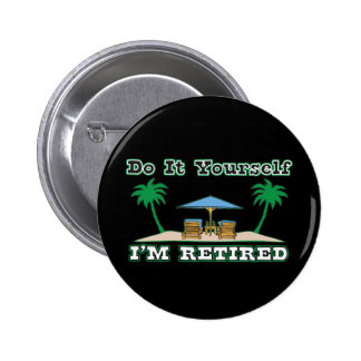 Do It Yourself....I'm Retired 2 Inch Round Button