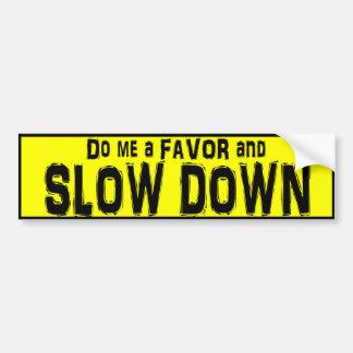 Do me a Favor and Slow Down bumper sticker Car Bumper Sticker