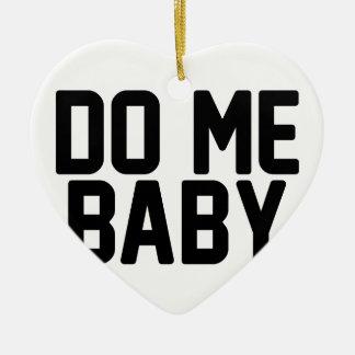 Do Me Baby Ceramic Ornament