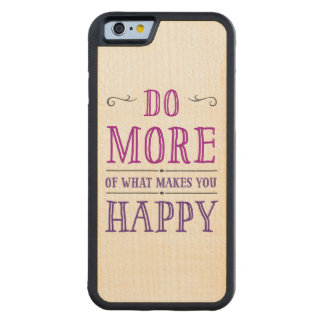 Do More Of What Makes You Happy Carved® Maple iPhone 6 Bumper