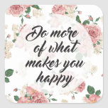 Do More of What Makes You Happy Flowers Square Sticker