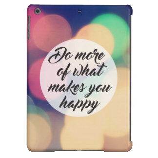 Do More of What Makes you Happy iPad Air Case