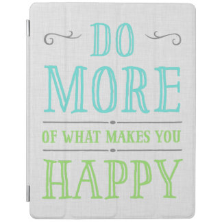 Do More Of What Makes You Happy iPad Covers