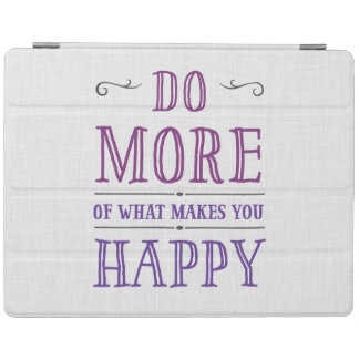 Do More Of What Makes You Happy iPad Covers iPad Cover