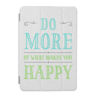 Do More Of What Makes You Happy iPad Mini Covers iPad Mini Cover