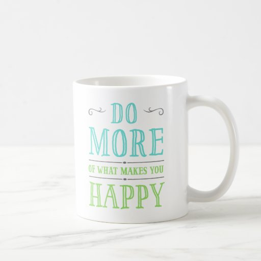 do more of what makes you happy mugs zazzle. Black Bedroom Furniture Sets. Home Design Ideas