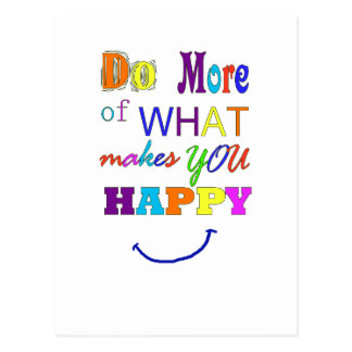 Do More Of What Makes You Happy Post Cards