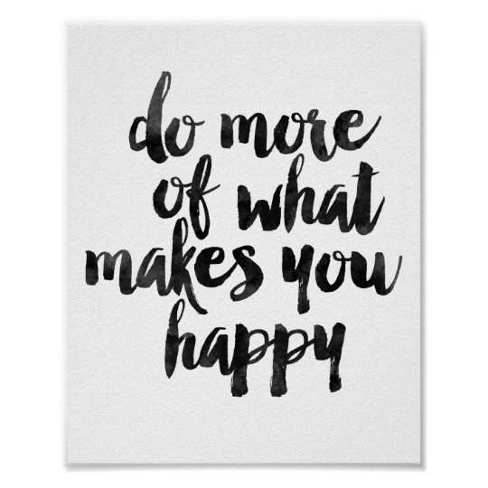 do more of what makes you happy poster. Black Bedroom Furniture Sets. Home Design Ideas