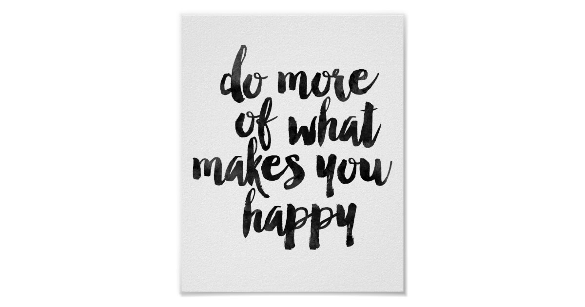 Do More Of What Makes You Happy Poster | Zazzle.com
