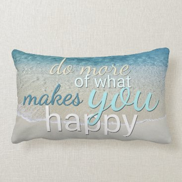 Beach Themed Do More Of What Makes You Happy Quote Lumbar Pillow