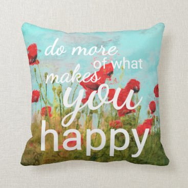 Do More Of What Makes You Happy Quote Throw Pillow