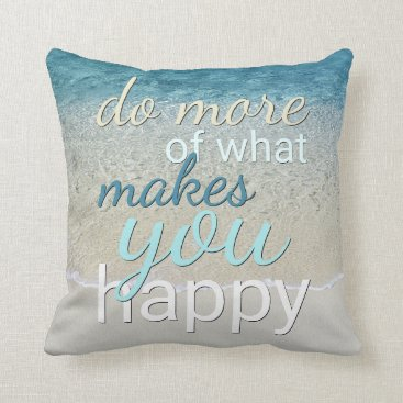 Beach Themed Do More Of What Makes You Happy Quote Throw Pillow