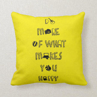 Do more of what makes you happy quotes throw pillow