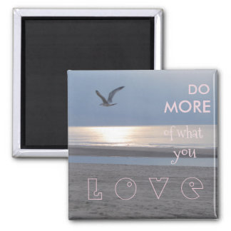 DO MORE OF WHAT YO LOVE MAGNET