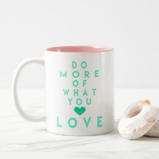 Do more of what you love, Inspirational Quote Mug