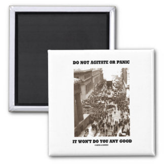 Do Not Agitate Or Panic It Won't Do You Any Good 2 Inch Square Magnet