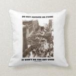 Do Not Agitate Or Panic It Won't Do You Any Good Throw Pillows