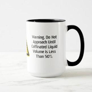 Do Not Approach Until Caffinated Volume < 50% Mug