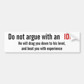 Do not argue with an idiot bumper stickers