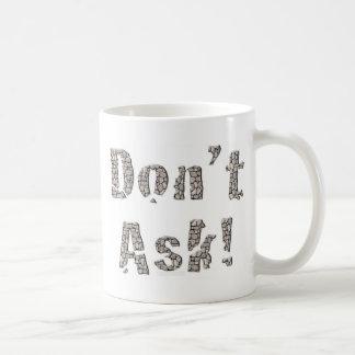 Do Not Ask Coffee Mug