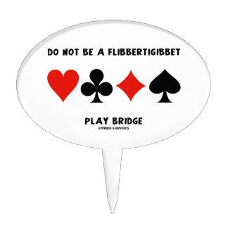 Do Not Be A Flibbertigibbet Play Bridge Cake Topper