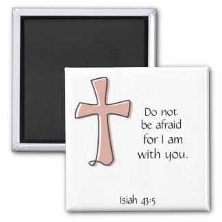Do not be afraid for I am with you. Isaiah 43:5 2 Inch Square Magnet