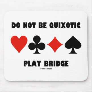 Do Not Be Quixotic Play Bridge (Four Card Suits) Mouse Pad