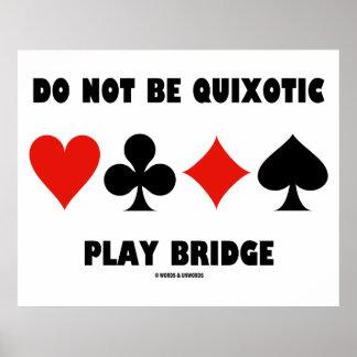Do Not Be Quixotic Play Bridge (Four Card Suits) Poster