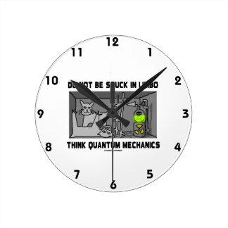 Do Not Be Stuck In Limbo Think Quantum Mechanics Round Clock