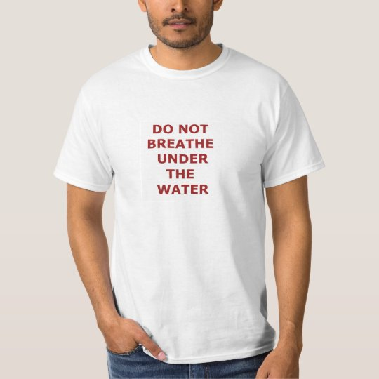 do not breathe under the water T-Shirt