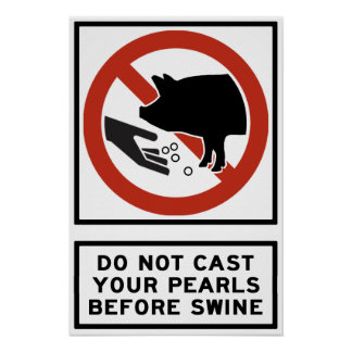 Do Not Cast Your Pearls Before Swine Matthew 7:6 Poster