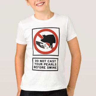 Do Not Cast Your Pearls Before Swine Matthew 7:6 T-Shirt