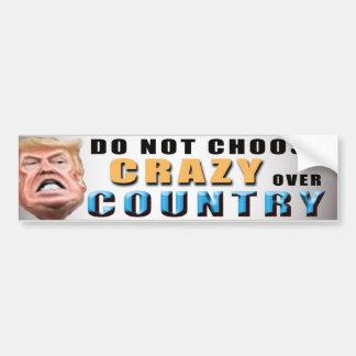 DO NOT CHOOSE CRAZY OVER COUNTRY !!! BUMPER STICKER