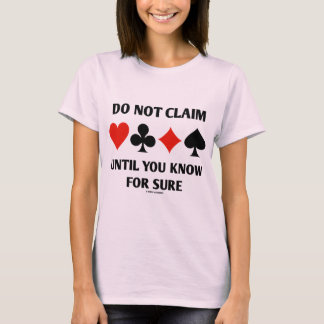 Do Not Claim Until You Know For Sure (Card Suits) T-Shirt