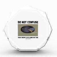 Do Not Confuse Dark Energy With Dark Matter Acrylic Award