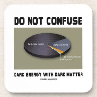 Do Not Confuse Dark Energy With Dark Matter Drink Coaster