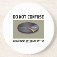 Do Not Confuse Dark Energy With Dark Matter Drink Coasters