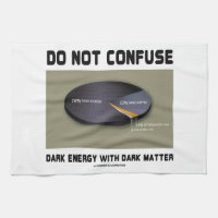 Do Not Confuse Dark Energy With Dark Matter Kitchen Towels
