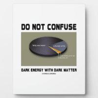 Do Not Confuse Dark Energy With Dark Matter Plaque