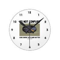 Do Not Confuse Dark Energy With Dark Matter Round Clocks