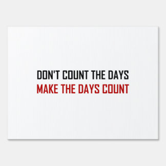 Do Not Count The Days Quote Lawn Sign