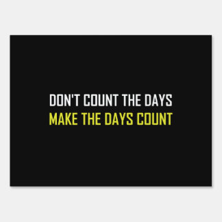 Do Not Count The Days Quote Yard Sign