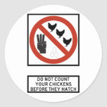Do Not Count Your Chickens before They Hatch Sign Round Sticker