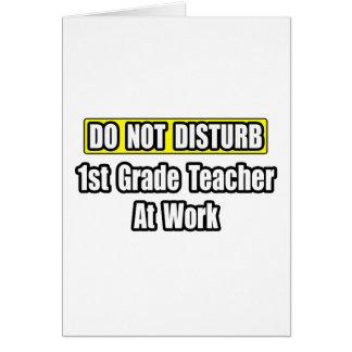 Do Not Disturb...1st Grade Teacher At Work Greeting Card