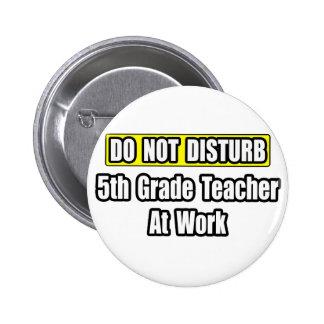 Do Not Disturb...5th Grade Teacher At Work 2 Inch Round Button