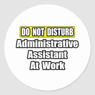 Do Not Disturb...Administrative Assistant at Work Classic Round Sticker