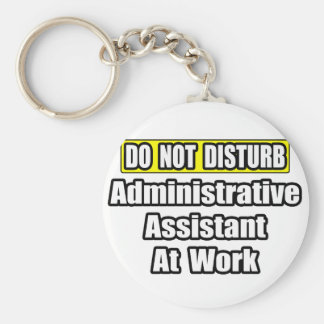 Do Not Disturb...Administrative Assistant at Work Basic Round Button Keychain